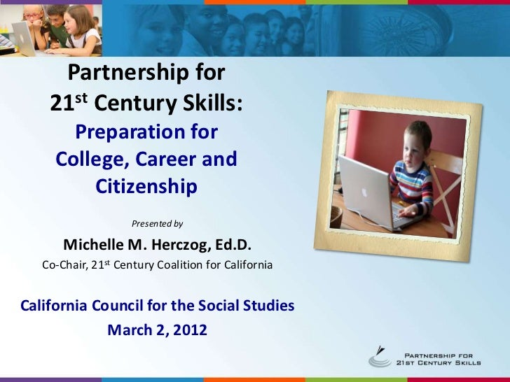Partnership for    21st Century Skills:       Preparation for     College, Career and         Citizenship                 ...