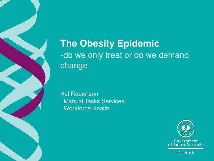 The Obesity Epidemic-do we only treat or do we demandchangeHal Robertson>Manual Tasks Services>Workforce Health