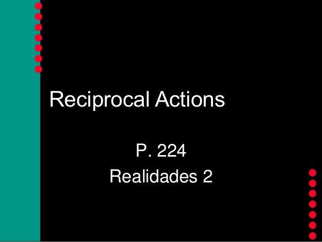               Reciprocal Actions P. 224 Realidades 2
