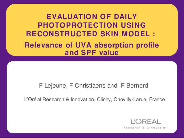 EVALUATION OF DAILY  PHOTOPROTECTION USINGRECONSTRUCTED SKIN MODEL :Relevance of UVA absorption profile          and SPF v...
