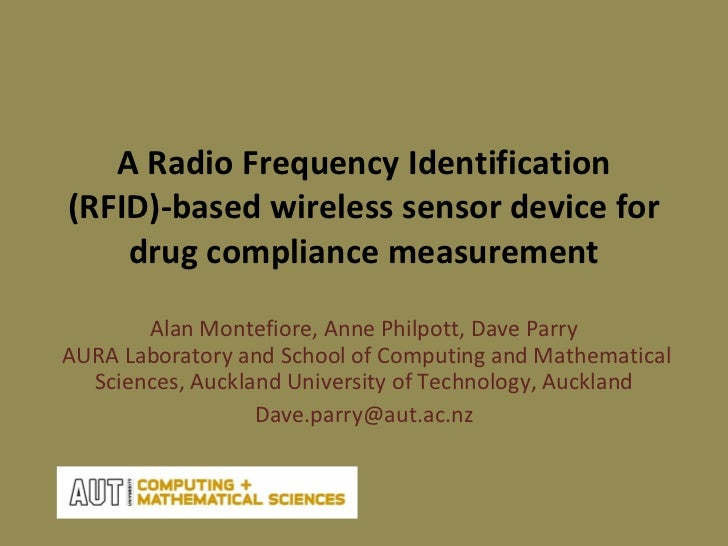 A Radio Frequency Identification (RFID)-based wireless sensor device for drug compliance measurement Alan Montefiore, Anne...