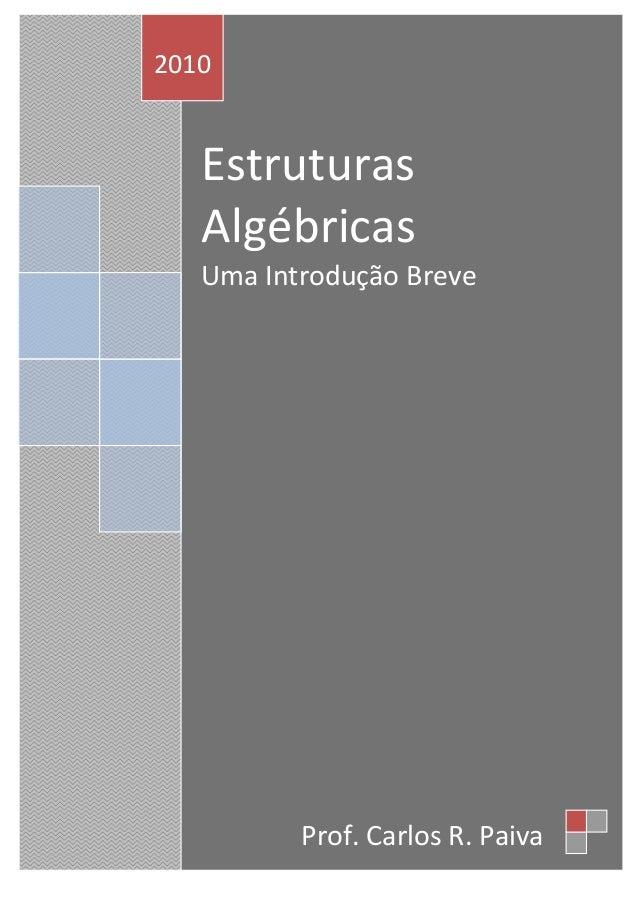 Uma Estruturas Algébricas Uma Introdução Breve 2010 Prof. Carlos R. Paiva