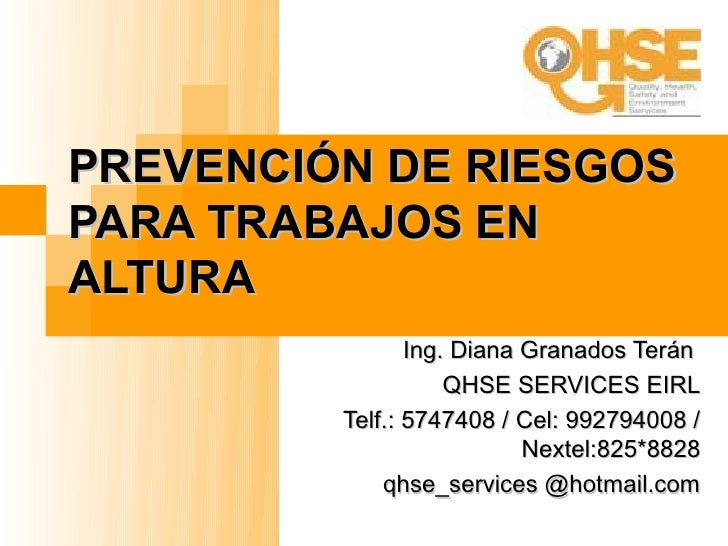 PREVENCIÓN DE RIESGOSPARA TRABAJOS ENALTURA                Ing. Diana Granados Terán                    QHSE SERVICES EIRL...