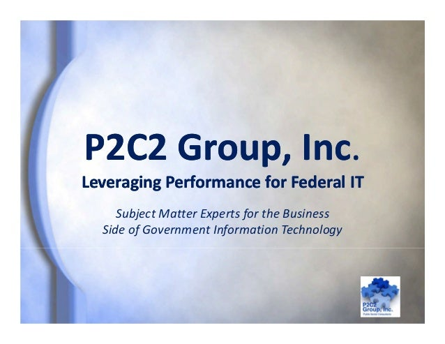 P2C2 Group, Inc.Leveraging Performance for Federal ITP2C2 Group, Inc.Leveraging Performance for Federal ITSubject Matter E...
