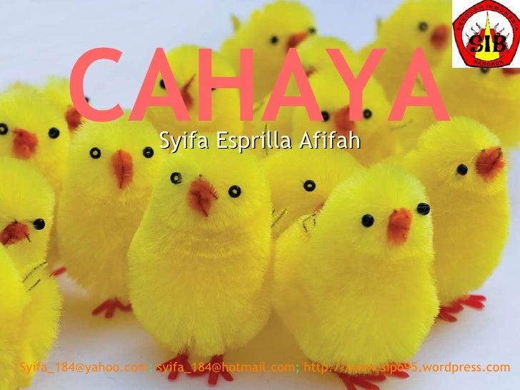 CAHAYA Syifa Esprilla Afifah [email_address] ;  [email_address] ;  http://www.sipo95.wordpress.com