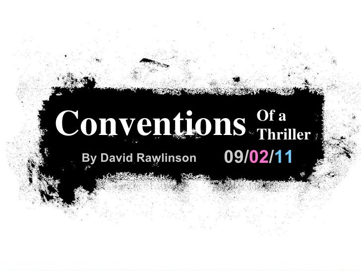 09/ 02 / 11 Conventions  Of a Thriller By David Rawlinson