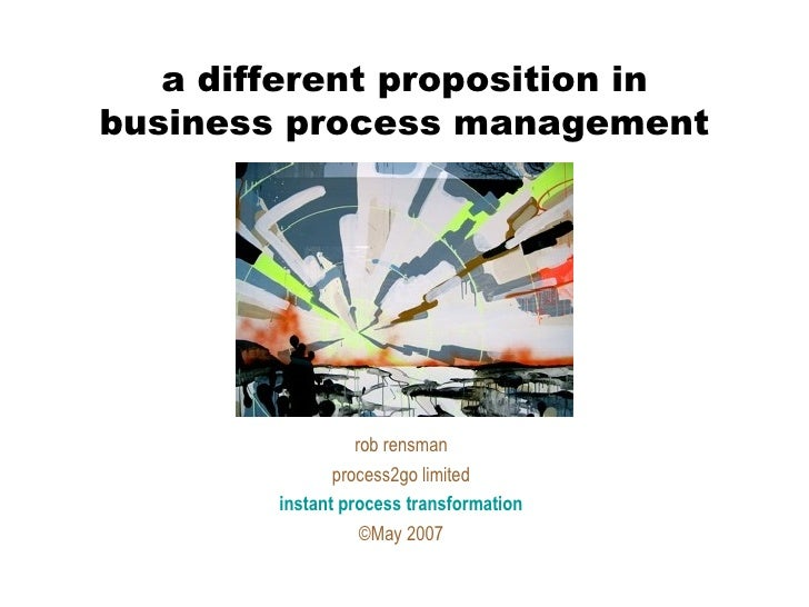 a different proposition in business process management rob rensman process2go limited instant process transformation ©May ...