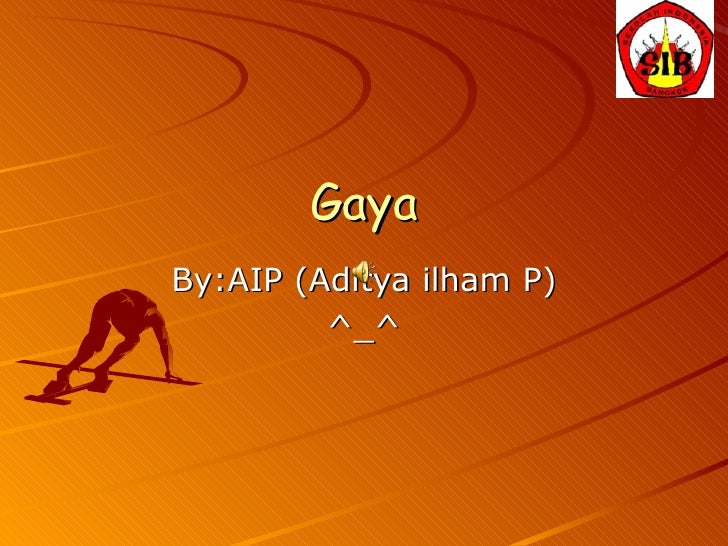 Gaya By:AIP (Aditya ilham P) ^_^