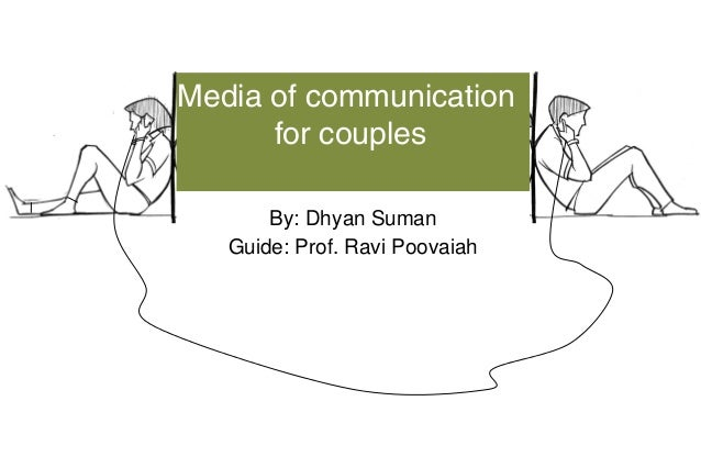 Media of communicationfor couplesBy: Dhyan SumanGuide: Prof. Ravi Poovaiah