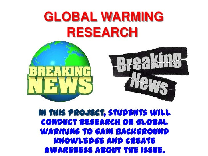 Global warming research in this project students will conduct