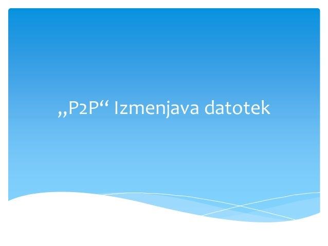 """""""P2P"""" Izmenjava datotek"""