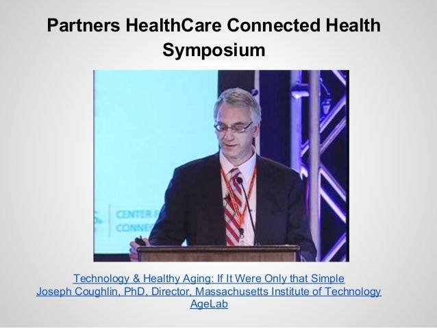 P2 partners health care connected health symposium. joseph coughlin, phd, director, massachusetts institute of technology agelab