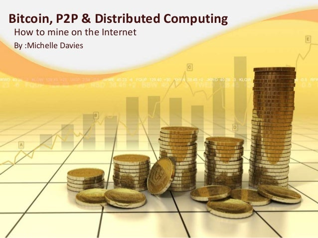 BitCoin, P2P, Distributed Computing