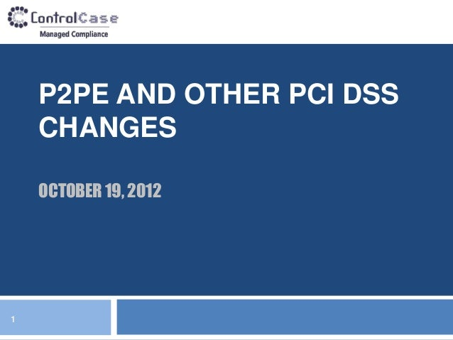 P2PE AND OTHER PCI DSS    CHANGES    OCTOBER 19, 20121