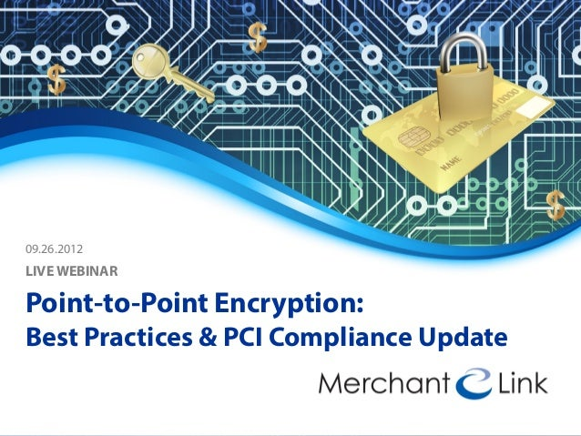 09.26.2012 LIVE WEBINAR Point-to-Point Encryption: Best Practices & PCI Compliance Update