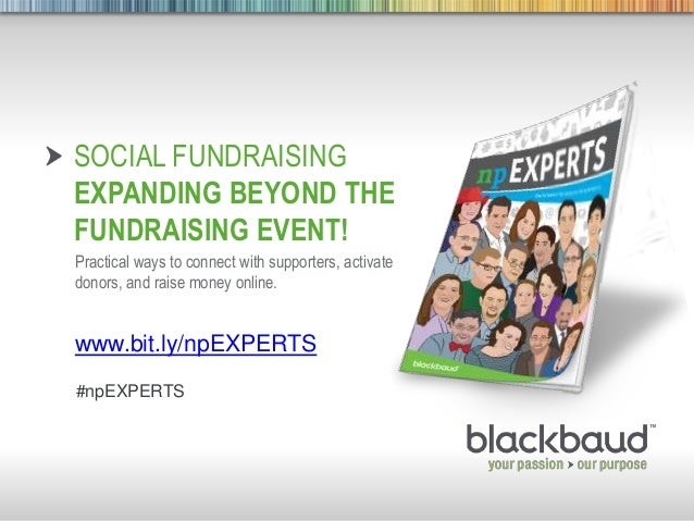 5/8/2013 Footer 1SOCIAL FUNDRAISINGEXPANDING BEYOND THEFUNDRAISING EVENT!Practical ways to connect with supporters, activa...