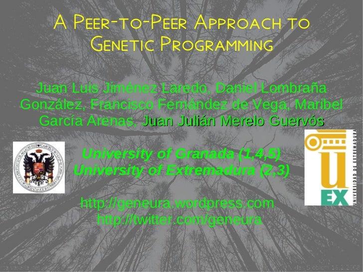 A Peer-to-Peer Approach to Genetic Programming Juan Luis Jiménez Laredo, Daniel Lombraña González, Francisco Fernández de ...