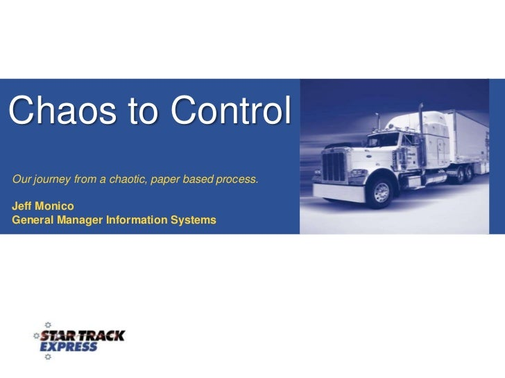 Chaos to Control<br />Our journey from a chaotic, paper based process.<br />Jeff Monico<br />General Manager Information S...