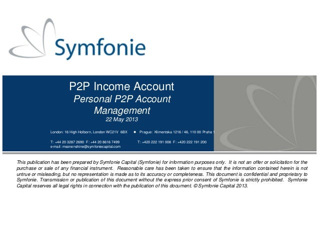 P2P Income Account Personal P2P Account Management 22 May 2013 London: 16 High Holborn, London WC21V 6BX Prague: Kliment...