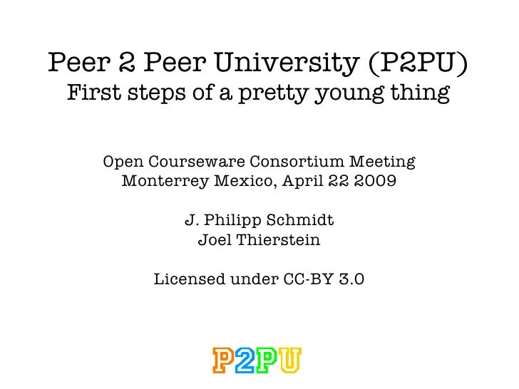 Peer 2 Peer University (P2PU) First steps of a pretty young thing Open Courseware Consortium Meeting Monterrey Mexico, Apr...