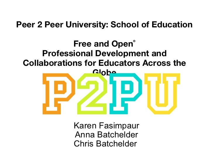 Peer 2 Peer University: School of Education Free and Open  Professional Development and Collaborations for Educators Acros...