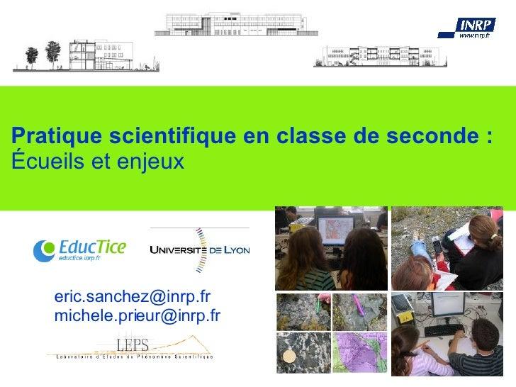 Pratique scientifique en classe de seconde : Écueils et enjeux [email_address] [email_address]