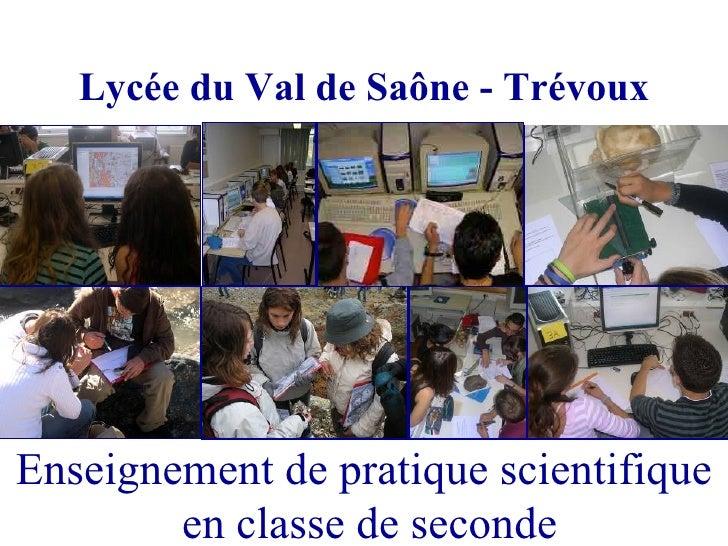 Lycée du Val de Saône - Trévoux     Enseignement de pratique scientifique         en classe de seconde