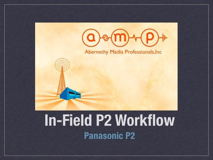 In-Field P2 Workflow      Panasonic P2