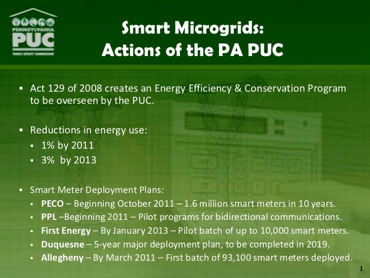 Smart Microgrids:  Actions of the PA PUC<br /><ul><li>Act 129 of 2008 creates an Energy Efficiency & Conservation Program ...