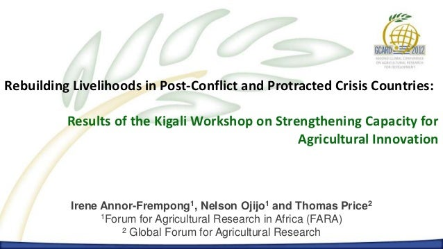 Rebuilding Livelihoods in Post-Conflict and Protracted Crisis Countries:          Results of the Kigali Workshop on Streng...