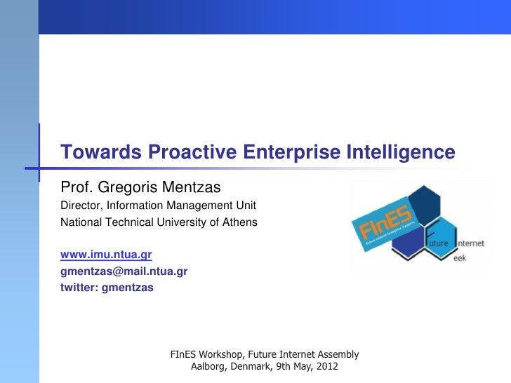Towards Proactive Enterprise IntelligenceProf. Gregoris MentzasDirector, Information Management UnitNational Technical Uni...