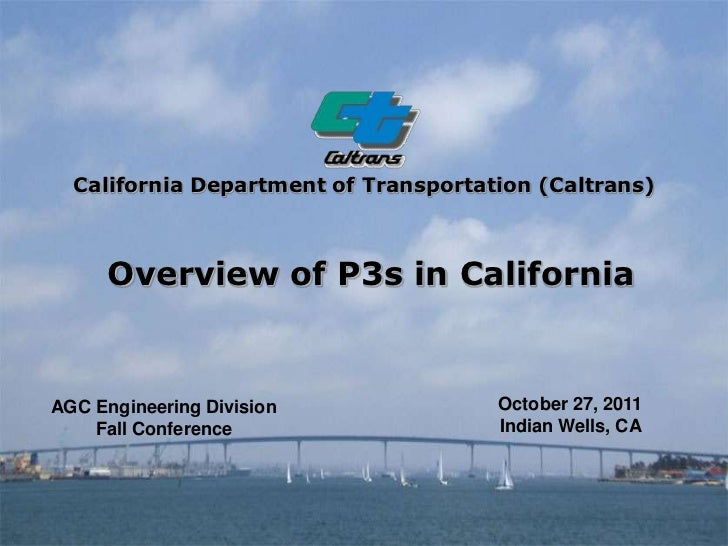 California Department of Transportation (Caltrans)      Overview of P3s in CaliforniaAGC Engineering Division             ...