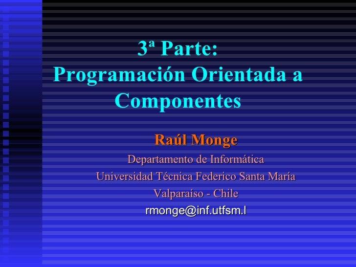 Raúl Monge Departamento de Informática Universidad Técnica Federico Santa María Valparaíso - Chile [email_address] 3ª Part...