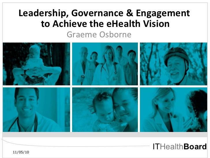 Leadership, Governance & Engagement  to Achieve the eHealth Vision Graeme Osborne