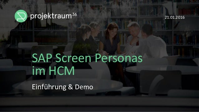 SAP Screen Personas im HCM 21.01.2016 Einführung & Demo