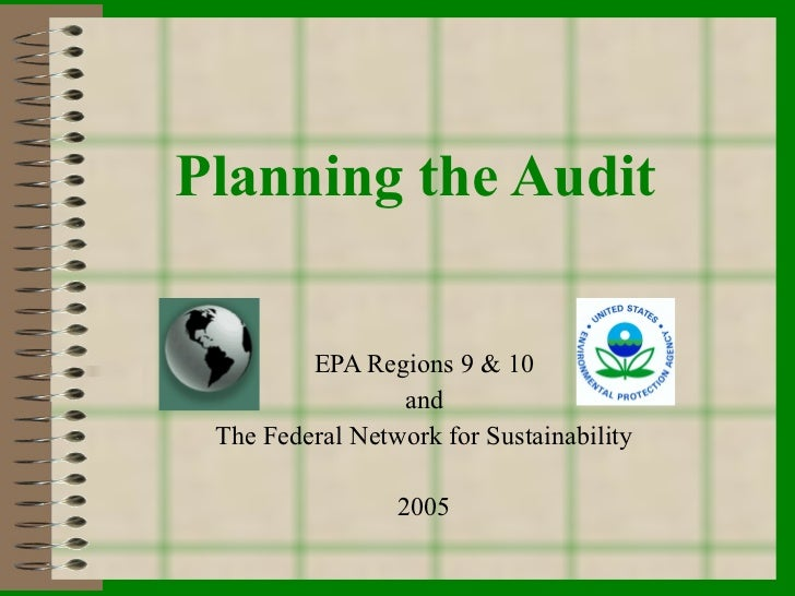 Planning the Audit EPA Regions 9 & 10 and The Federal Network for Sustainability 2005