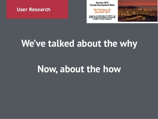 User Research We've talked about the why ! Now, about the how