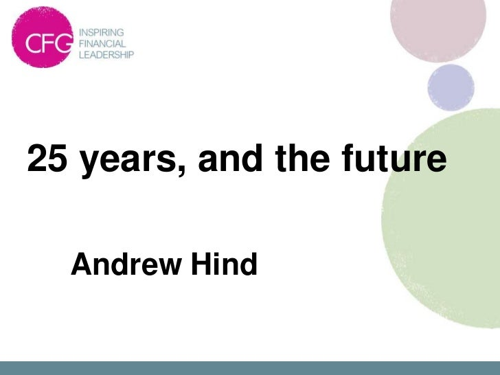 25 years, and the future  Andrew Hind