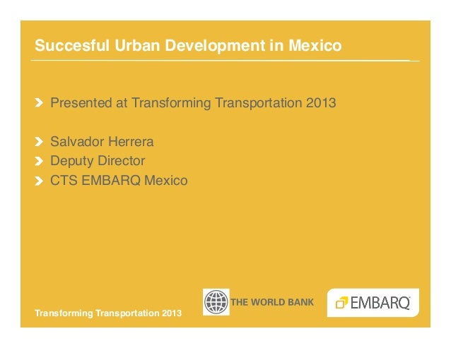 Succesful Urban Development in Mexico!!   Presented at Transforming Transportation 2013!!   Salvador Herrera!!   Deputy Di...