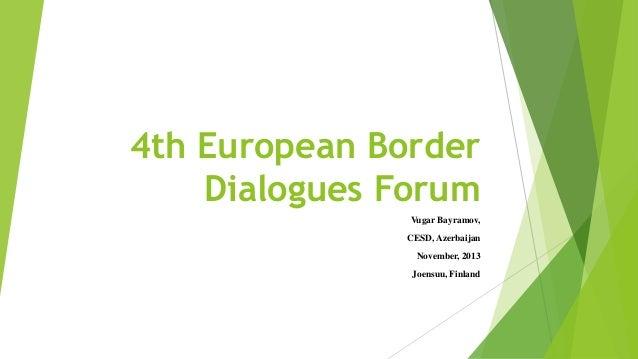 4th European Border Dialogues Forum Vugar Bayramov, CESD, Azerbaijan November, 2013 Joensuu, Finland