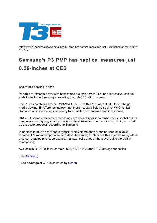 http://www.t3.com/ces/news/samsungs-p3-pmp-has-haptics-measures-just-0-39-inches-at-ces-2009? =37725 Samsung's P3 PMP has ...