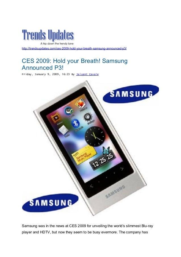 http://trendsupdates.com/ces-2009-hold-your-breath-samsung-announced-p3/ CES 2009: Hold your Breath! Samsung Announced P3!...