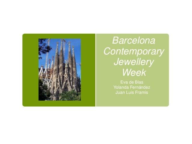 BarcelonaContemporary  Jewellery    Week      Eva de Blas  Yolanda Fernández   Juan Luis Framis