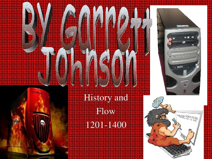 History and Flow 1201-1400 By Garrett Johnson