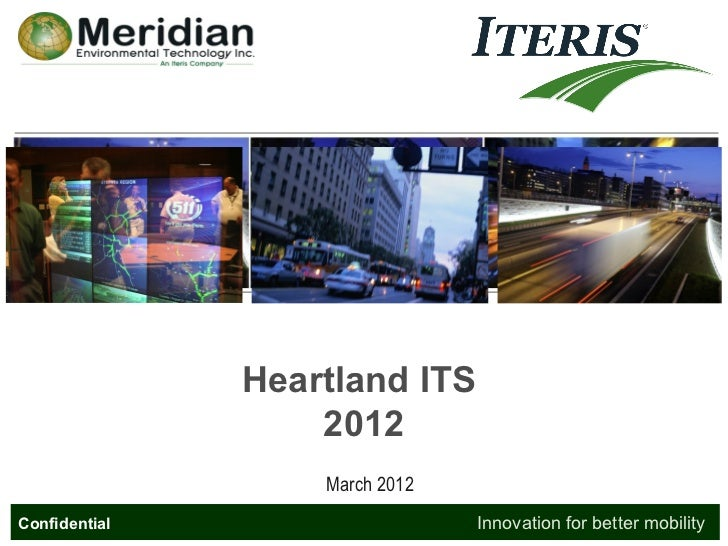 Heartland ITS                   2012                   March 2012   Innovation for better mobilityConfidentialConfidential...