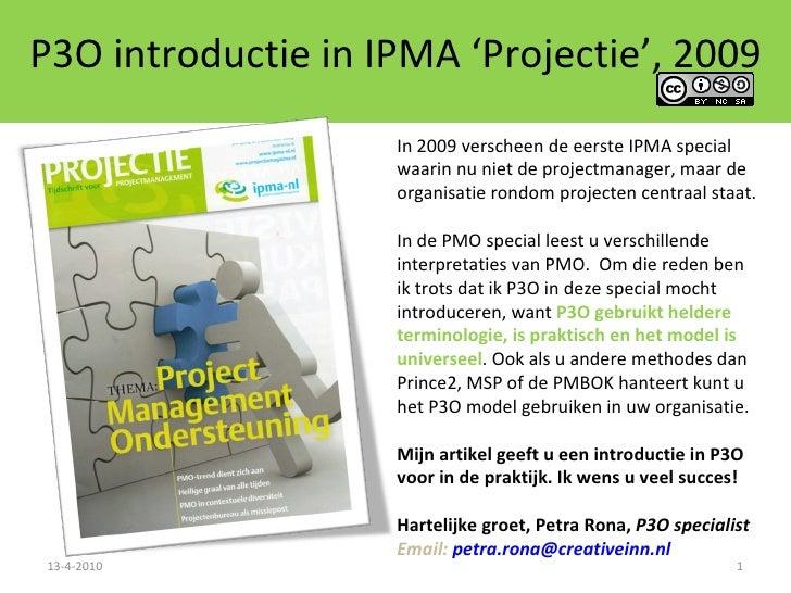 P3O introductie in IPMA 'Projectie', 2009 13-4-2010 In 2009 verscheen de eerste IPMA special waarin nu niet de projectmana...