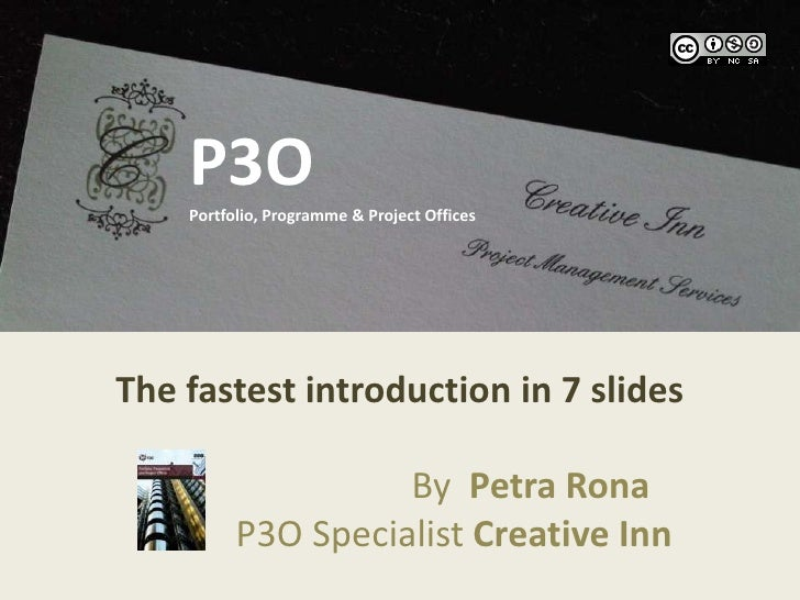 P3O<br />P3OPortfolio, Programme & Project Offices<br />The fastest introduction in 7 slides<br />By Petra Rona <br />    ...