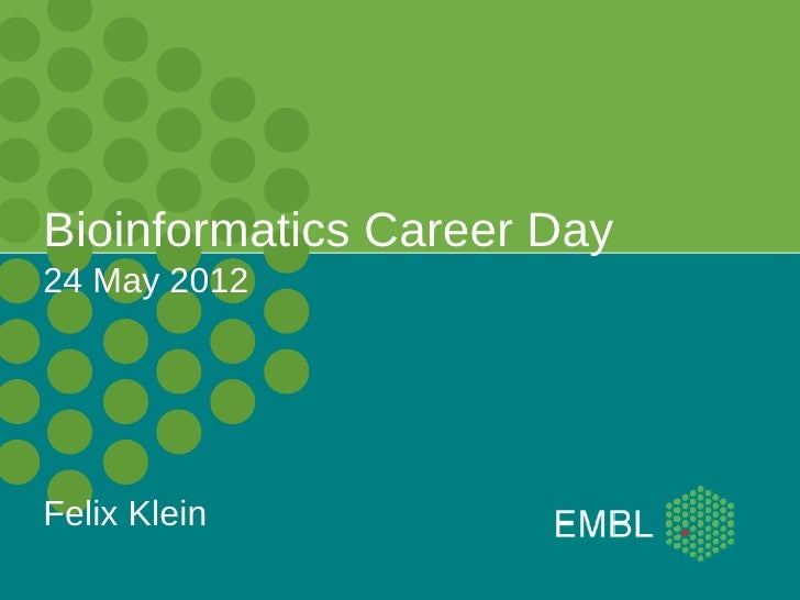 Bioinformatics Career Day24 May 2012Felix Klein