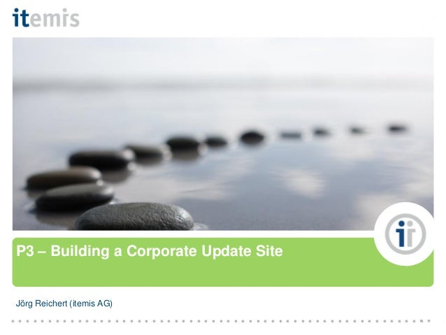 ● ● ● ● ● ● ● ● ● ● ● ● ● ● ● ● ● ● ● ● ● ● ● ● ● ● ● ● ● ● ● ● ● ● ● ● ●  P3 – Building a Corporate Update Site  Jörg Rei...