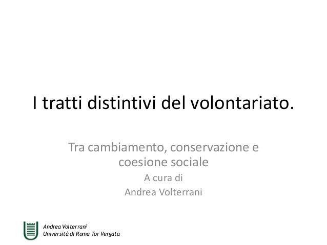 A. Volterrani - I tratti distintivi del volontariato. Tra cambiamento, conservazione e coesione sociale